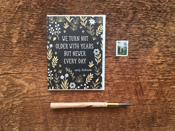 We turn not older with years but newer every day Greeting Card - WATERBURY