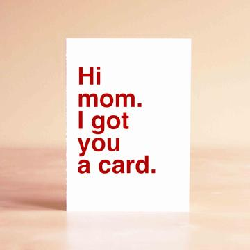 Hi Mom, I got you a card.