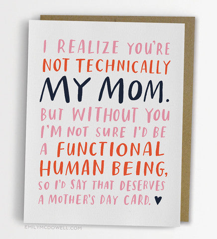 I Realize You're Not Technically My Mom Greeting Card