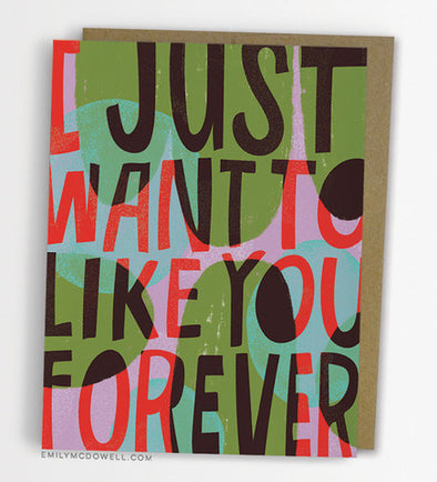 I Want To Like You Forever Greeting Card