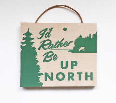 I'd Rather Be Up North Sign