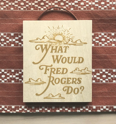 What Would Fred Rogers Do? 5x6 Wood