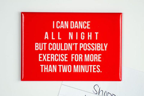 DANCE ALL NIGHT MAGNET