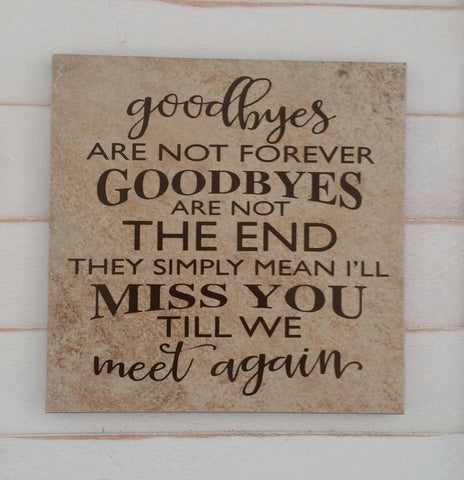 Goodbyes are Not Forever - Memorial - Ceramic Tile Decor