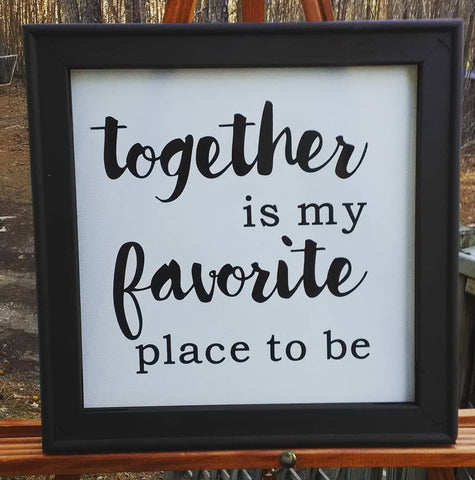 """Together is My Favorite..."" Farmhouse Sign"