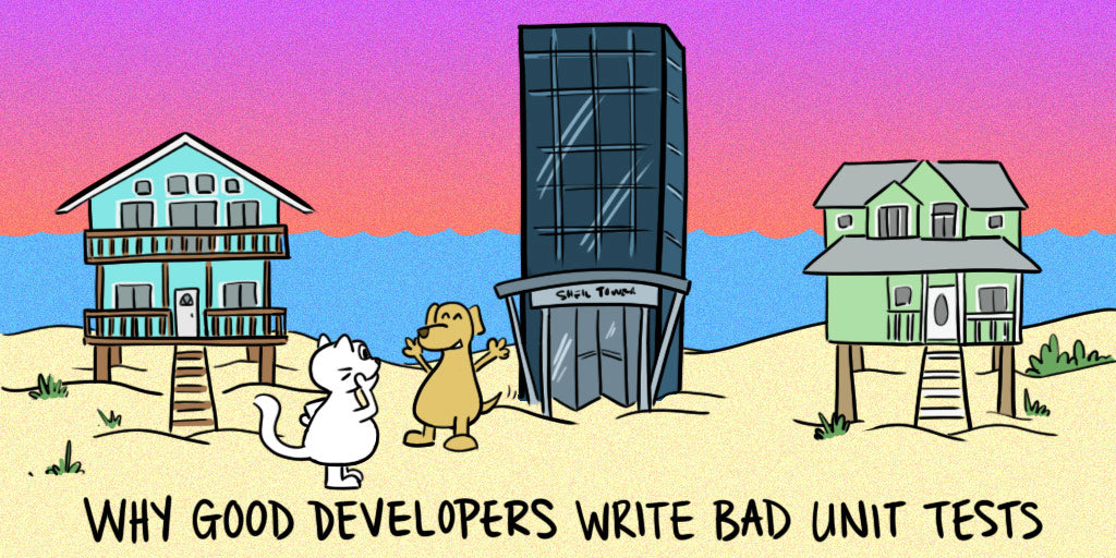 Why Good Developers Write Bad Unit Tests blog post cartoon