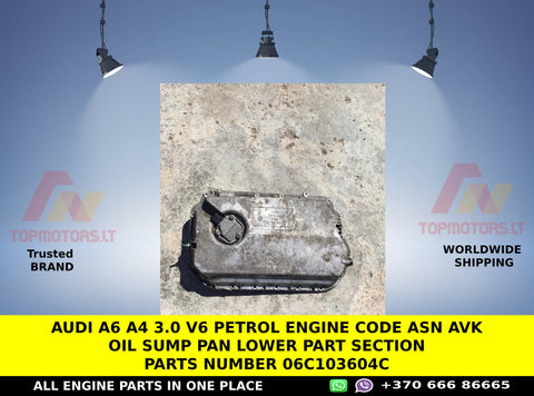 AUDI A6 A4 3.0 V6 PETROL ENGINE CODE ASN AVK OIL SUMP PAN LOWER PART SECTION PARTS NUMBER 06C103604C