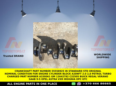 Crankshaft part number 55558925 in STANDARD STD ORIGINAL NOMINAL CONDITION  for ENGINE CYLINDER BLOCK A20NFT 2.0 2,0 PETROL TURBO CHARGED PART NUMBER A330061 GM 12642782 C32505 BUICK REGAL VERANO SAAB 9-5 opel astra vxr insignia opc gtc