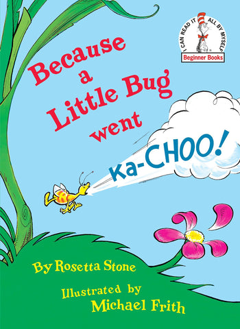 Because a Little Bug went Ka-Choo!