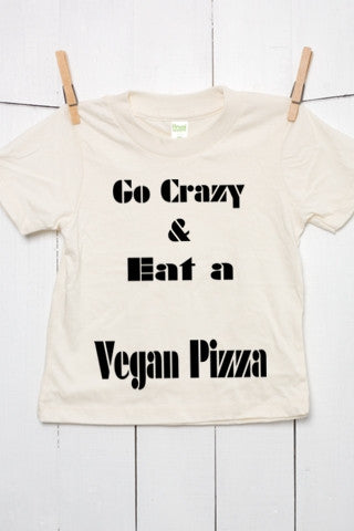 Go Crazy and Eat a Vegan Pizza - Organic Cotton Toddler T Shirt