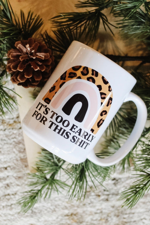 It's Too Early For This Sh*t 15oz White Mug