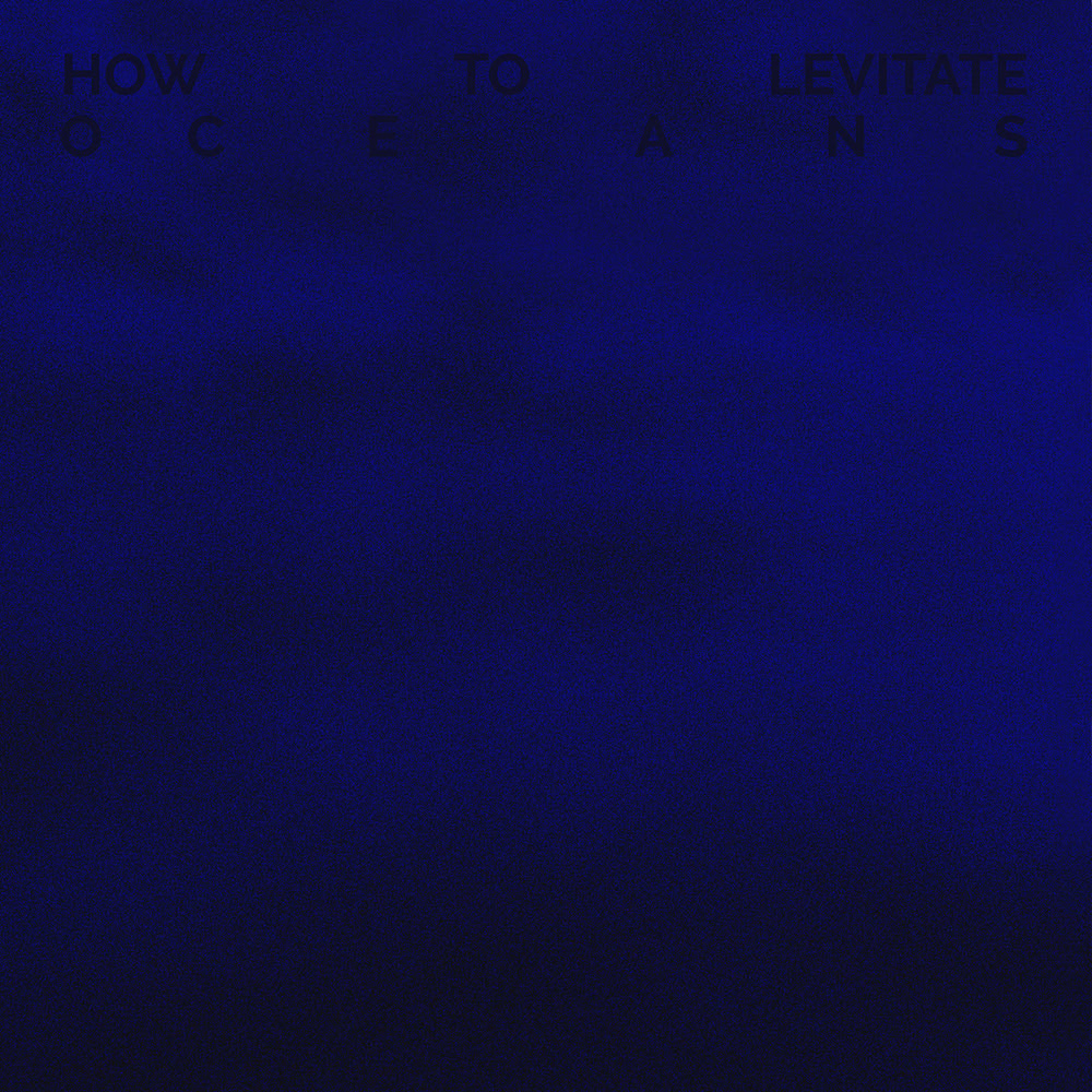 LE002 - How To Levitate - Oceans - Line Explorations