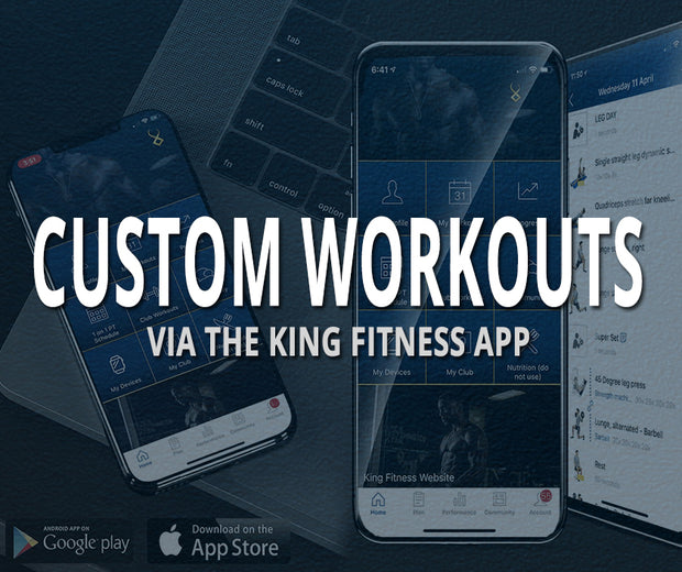 CUSTOM WORKOUT PROGRAMS VIA THE KING FITNESS APP