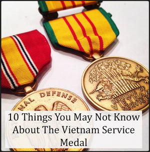 10 Things You May Not Know About The Vietnam Service Medal