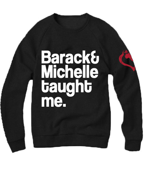Barack and Michelle Obama taught me. Crewneck