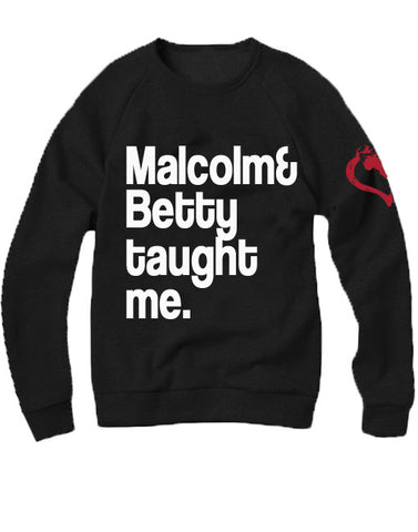 Malcolm & Betty taught me. Crewneck
