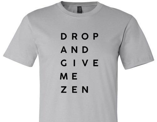DROP AND GIVE ME ZEN TEE