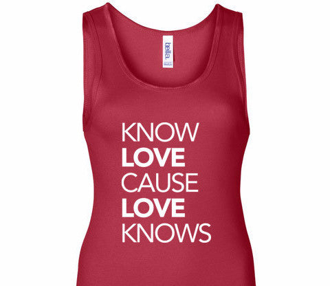 Know Love Cause Love Knows Tank Top