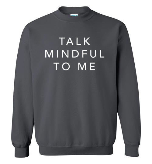 TALK MINDFUL TO ME SWEATER