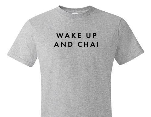 WAKE UP AND CHAI TEE