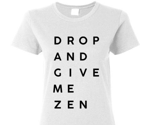 DROP AND GIVE ME ZEN SHORT SLEEVE