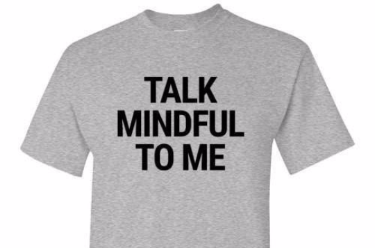 Talk Mindful To Me Tee