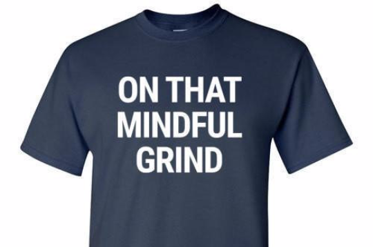 On That Mindful Grind Tee
