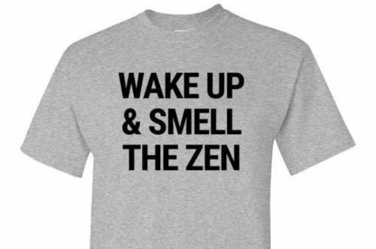 Wake Up & Smell The Zen Tee