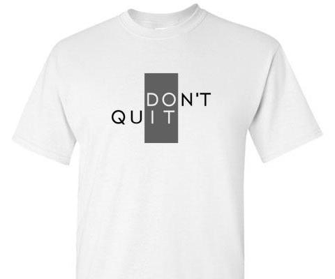 DON'T QUIT TEE