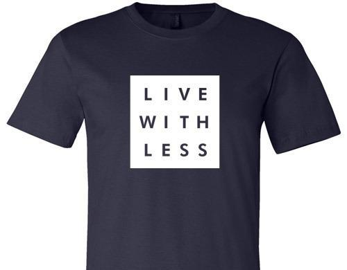 LIVE WITH LESS TEE