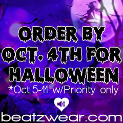 Beatzwear order by 10/4 for Halloween.  10/5-10/11 w/Priority only.