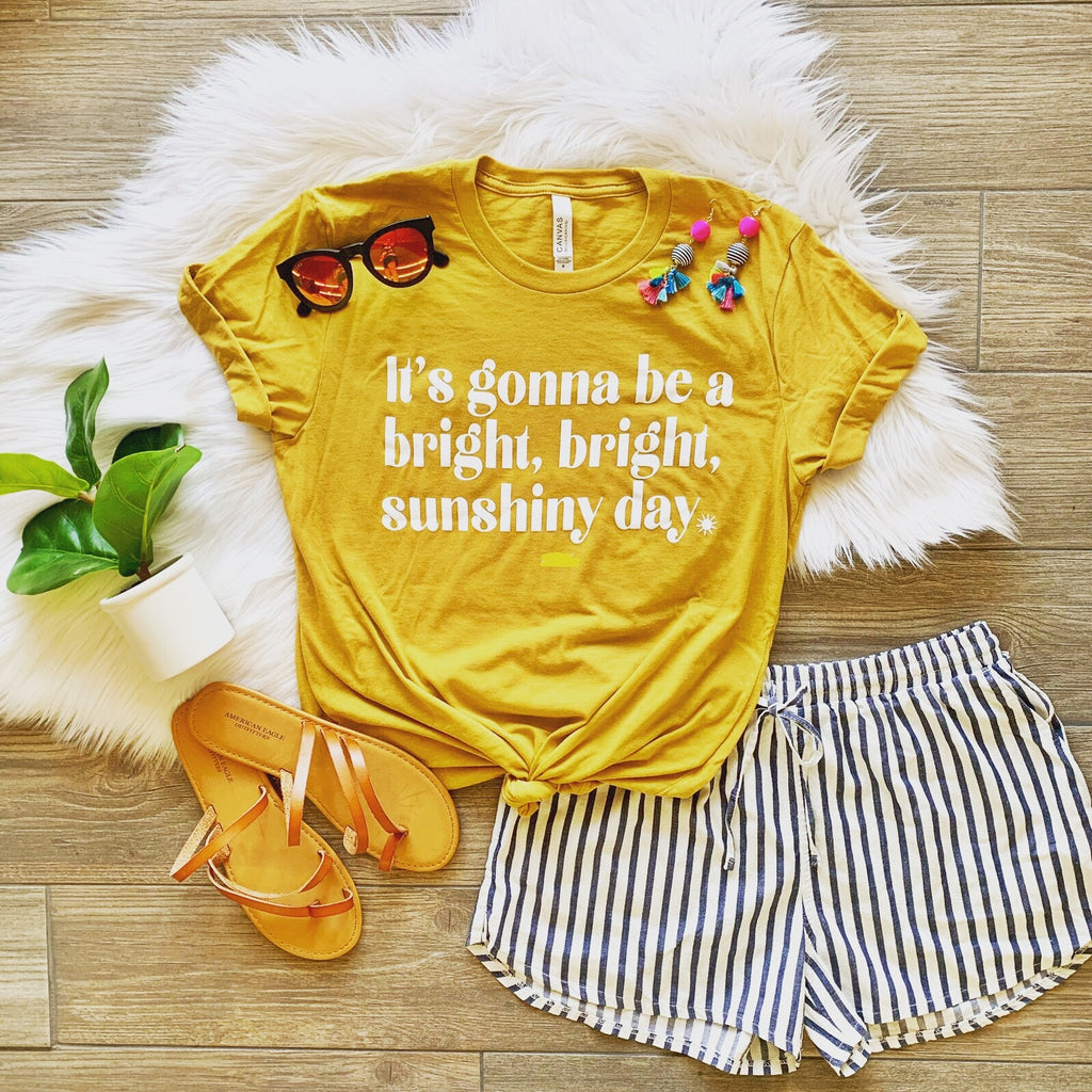 It's going to be a Bright, Bright, Sunshiny Day TEE