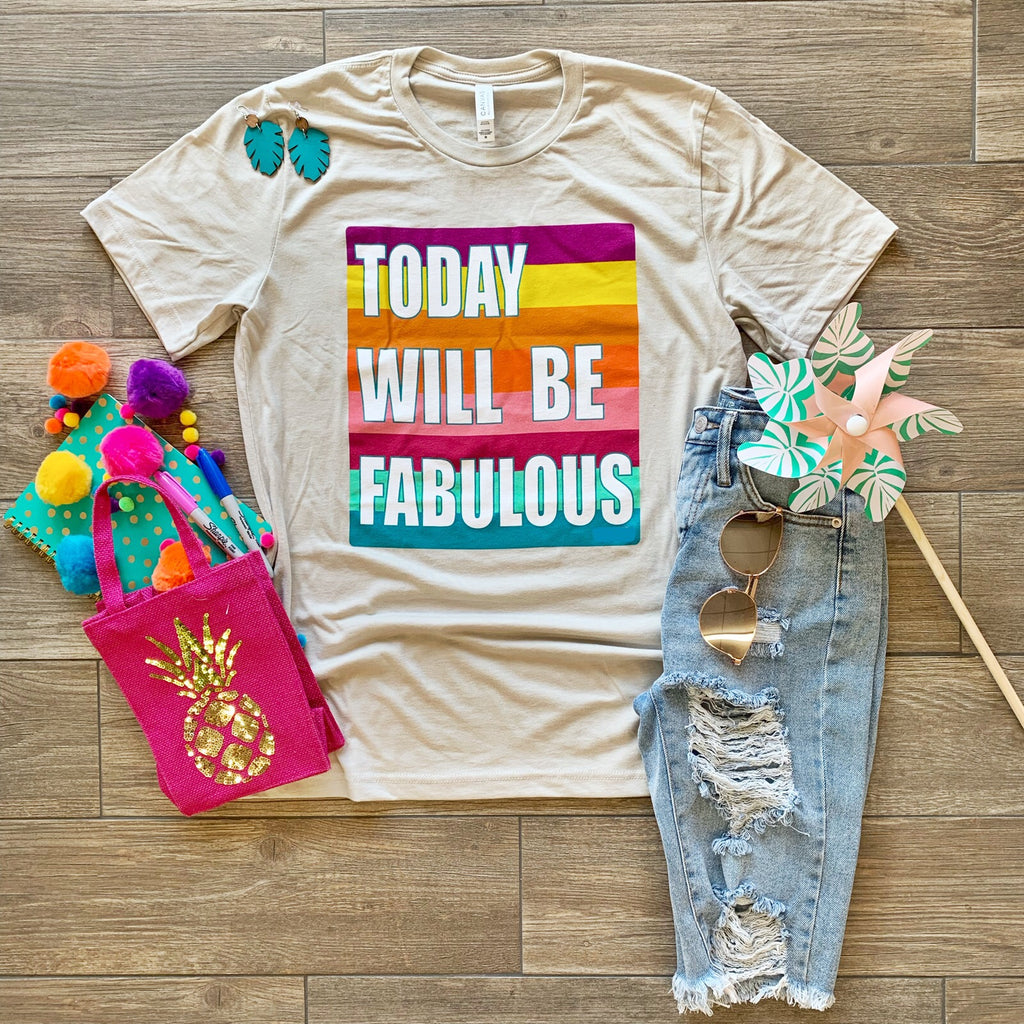 """Today will be Fabulous"" TEE"