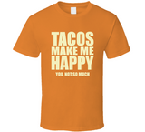 Tacos Make Me Happy You Not So Much T Shirt - Original James Tee