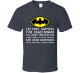 I'm not saying I'm Batman T Shirt Batman Tee Shirt - Original James Tee