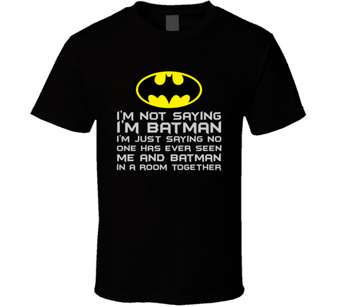 I'm not saying I'm Batman T Shirt Batman Tee Shirt - Original James Tee  - 1