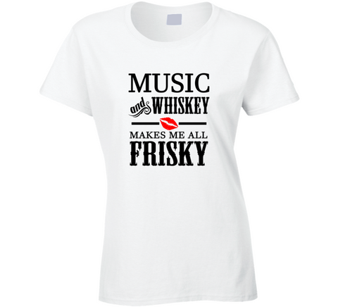 Music and Whiskey Makes me all Frisky T Shirt - Original James Tee