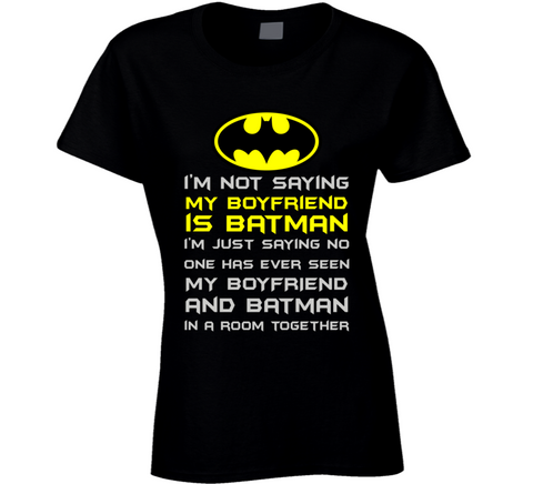 Not Saying My Boyfriend is Batman T Shirt - Original James Tee  - 1