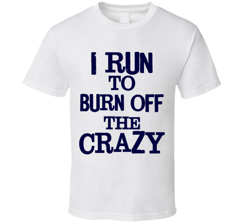 I Run to Burn off the Crazy T Shirt - Original James Tee  - 1
