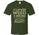 If Lovin' Weed is Wrong I Don't Wanna Be Right T Shirt - Original James Tee
