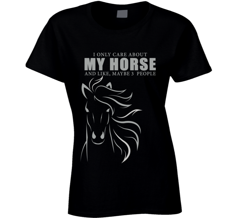 I Only Care About My Horse T Shirt