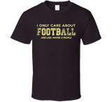I Only Care About Football T Shirt - Original James Tee