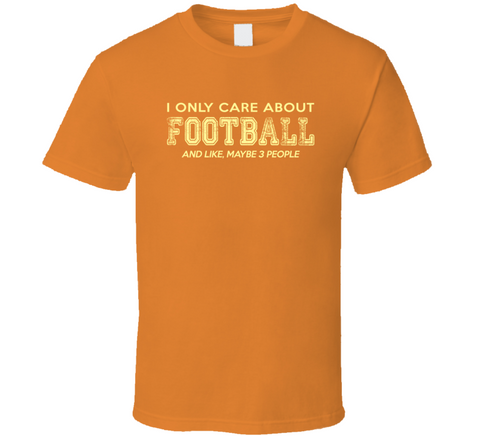 I Only Care About Football T Shirt