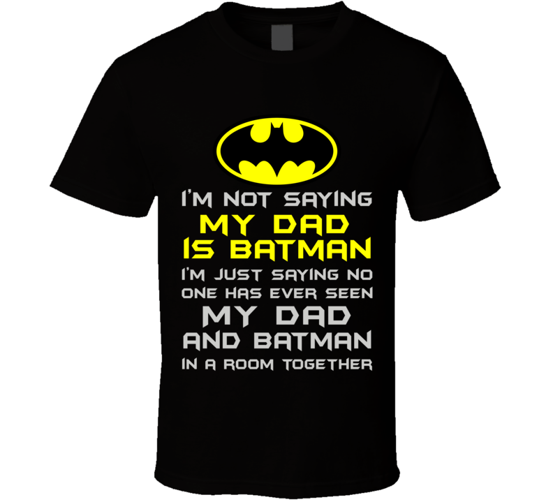 I'm not saying My Dad is Batman T Shirt - Original James Tee