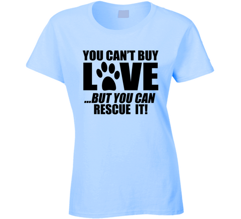 You Can't Buy Love But You Can Rescue it T Shirt