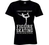 I Only Care About Figure Skating T Shirt - Original James Tee