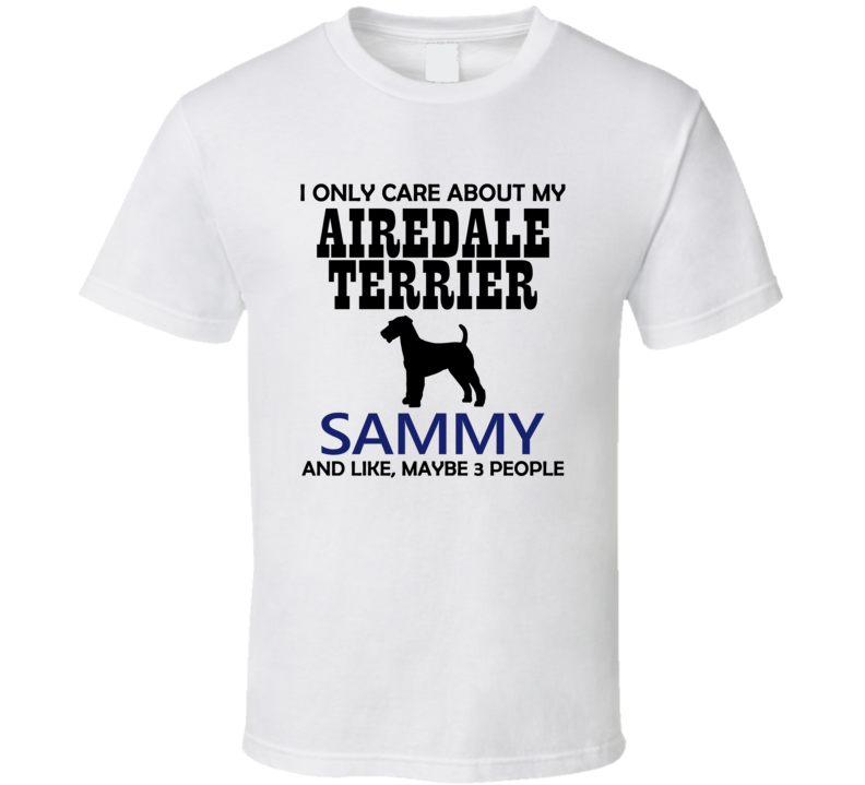 I Only Care About My Airedale Terrier T Shirt - Original James Tee