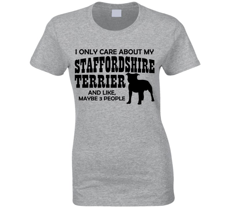I Only Care About My Staffordshire Terrier T Shirt Ladies - Original James Tee  - 2