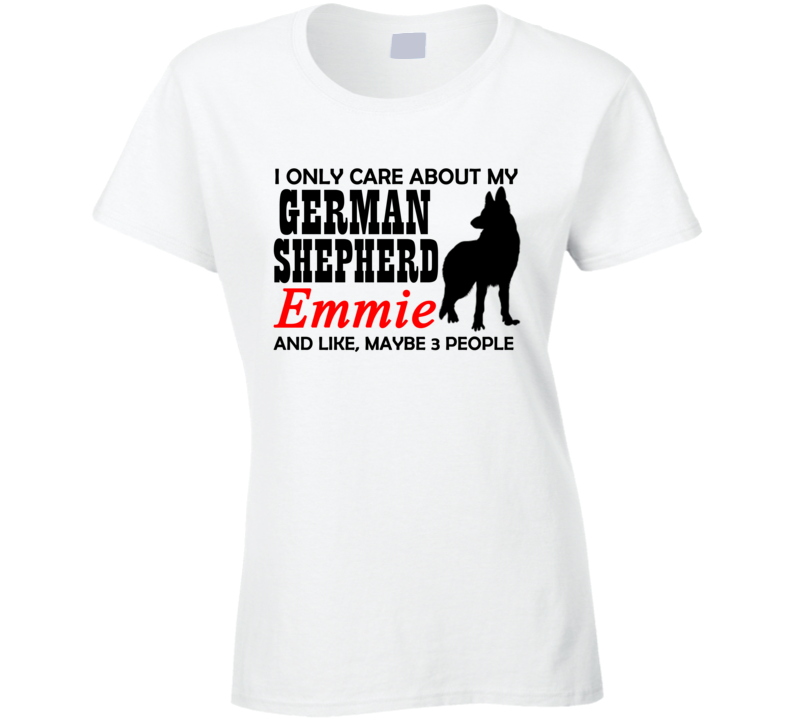 I Only Care About My German Shepherd T Shirt
