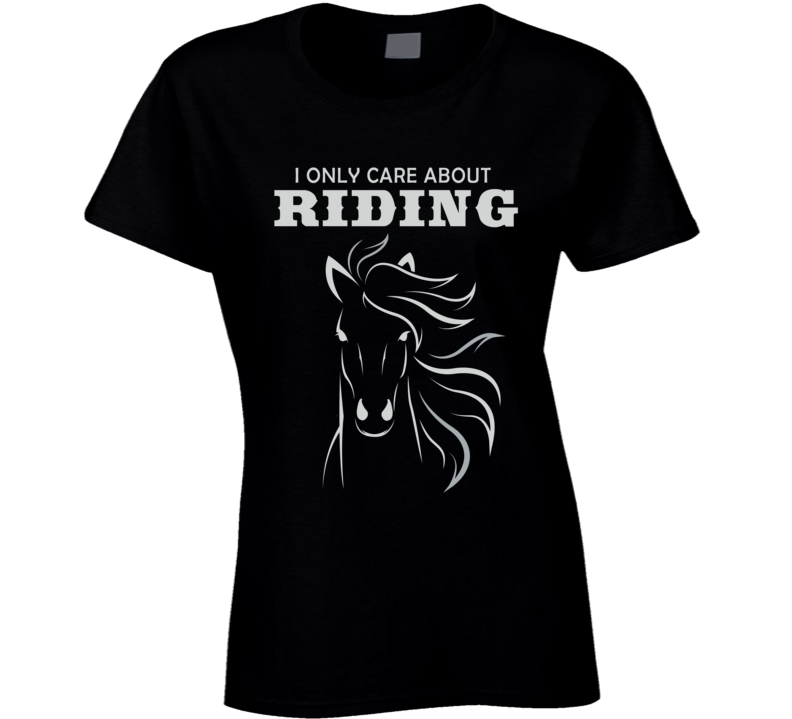 I Only Care About Riding Horses T Shirt - Original James Tee